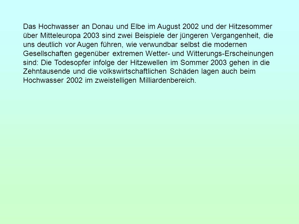 Das Hochwasser an Donau und Elbe im August 2002 und der Hitzesommer über Mitteleuropa 2003 sind zwei Beispiele der jüngeren Vergangenheit, die uns deu