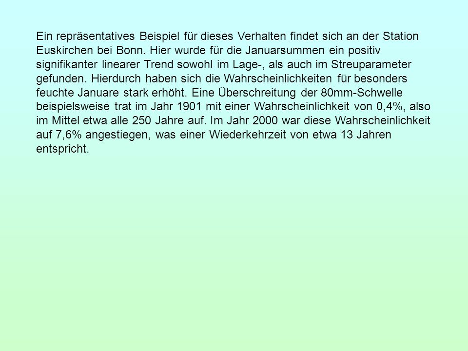 Ein repräsentatives Beispiel für dieses Verhalten findet sich an der Station Euskirchen bei Bonn. Hier wurde für die Januarsummen ein positiv signifik