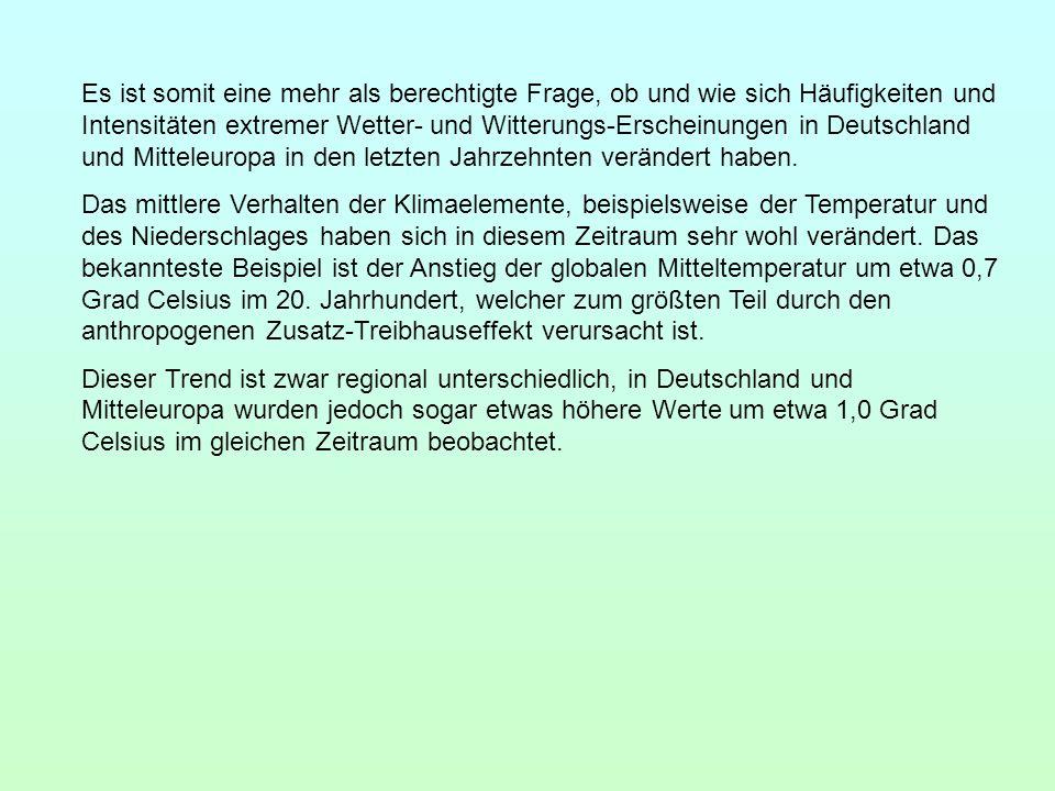 Es ist somit eine mehr als berechtigte Frage, ob und wie sich Häufigkeiten und Intensitäten extremer Wetter- und Witterungs-Erscheinungen in Deutschla