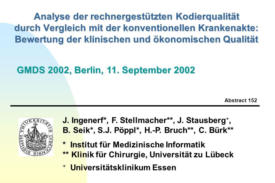 J. Ingenerf*, F. Stellmacher**, J. Stausberg +, B. Seik*, S.J. Pöppl*, H.-P. Bruch**, C. Bürk** * Institut für Medizinische Informatik ** Klinik für C