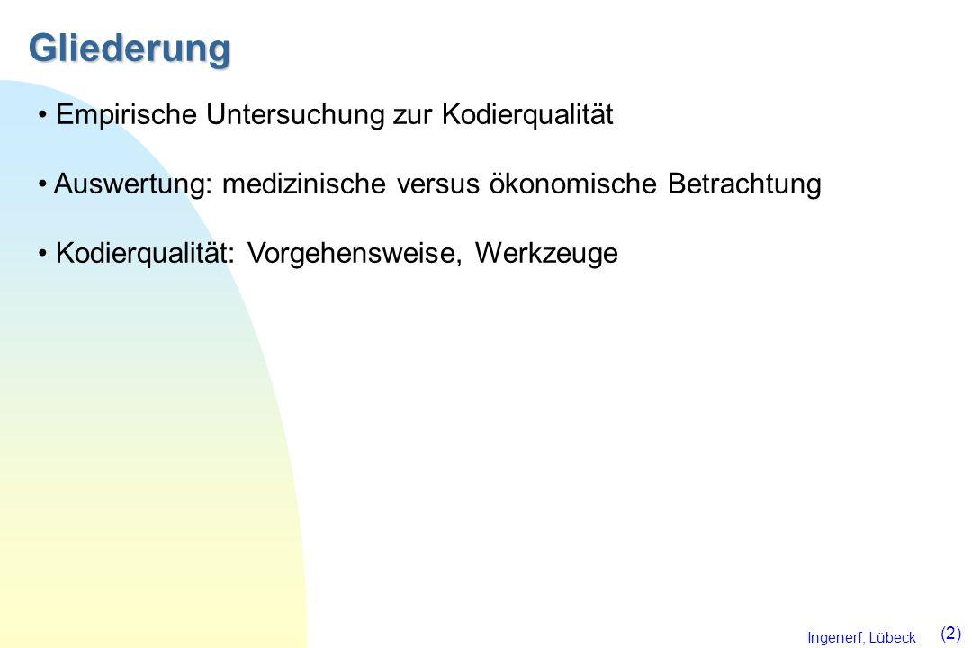 Ingenerf, Lübeck (2) Gliederung Empirische Untersuchung zur Kodierqualität Auswertung: medizinische versus ökonomische Betrachtung Kodierqualität: Vor