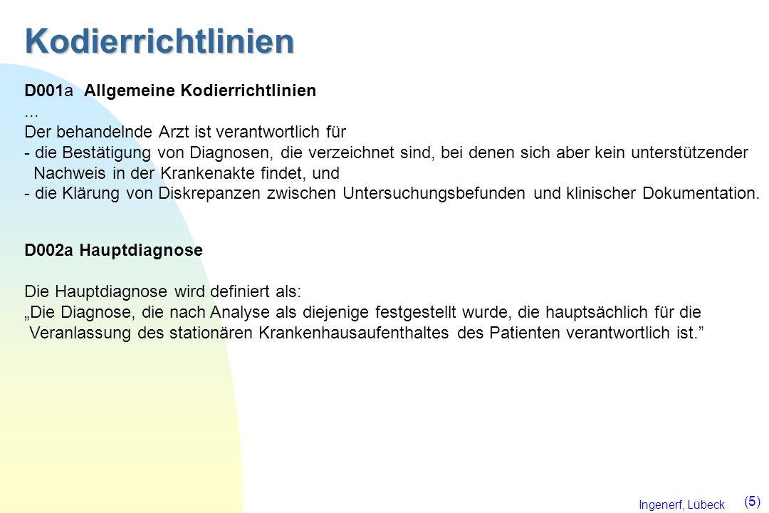 Ingenerf, Lübeck (5) Kodierrichtlinien D001a Allgemeine Kodierrichtlinien... Der behandelnde Arzt ist verantwortlich für - die Bestätigung von Diagnos