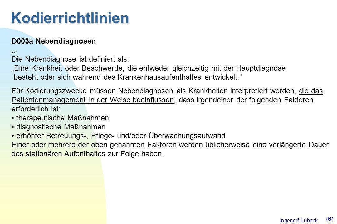 Ingenerf, Lübeck (6) Kodierrichtlinien D003a Nebendiagnosen... Die Nebendiagnose ist definiert als: Eine Krankheit oder Beschwerde, die entweder gleic