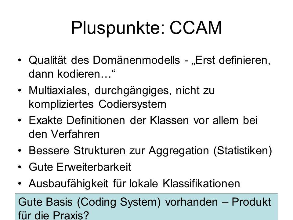 Pluspunkte: CCAM Qualität des Domänenmodells - Erst definieren, dann kodieren… Multiaxiales, durchgängiges, nicht zu kompliziertes Codiersystem Exakte