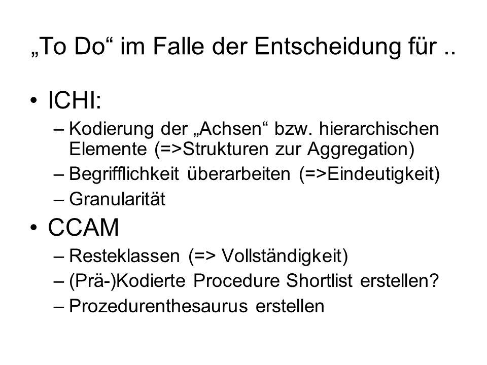 To Do im Falle der Entscheidung für.. ICHI: –Kodierung der Achsen bzw. hierarchischen Elemente (=>Strukturen zur Aggregation) –Begrifflichkeit überarb