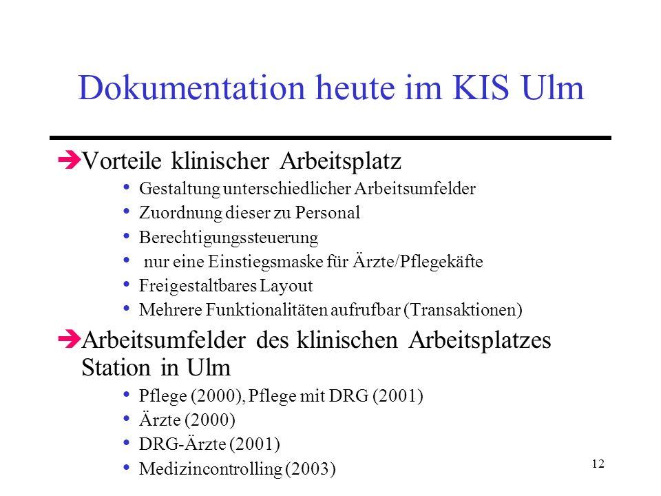 12 Dokumentation heute im KIS Ulm Vorteile klinischer Arbeitsplatz Gestaltung unterschiedlicher Arbeitsumfelder Zuordnung dieser zu Personal Berechtig