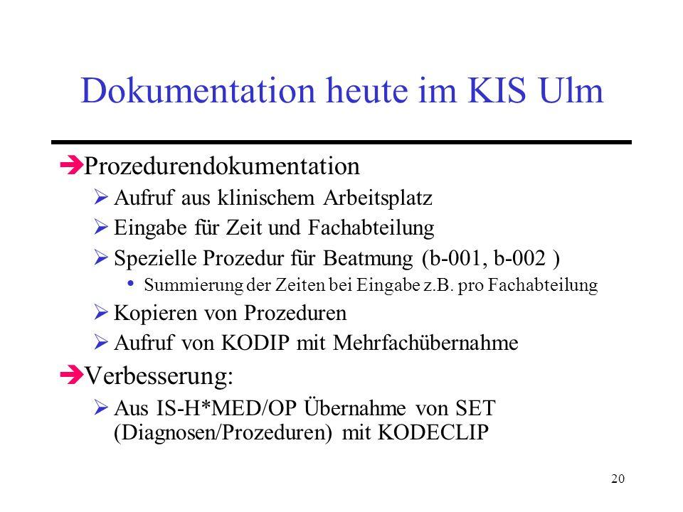 20 Dokumentation heute im KIS Ulm Prozedurendokumentation Aufruf aus klinischem Arbeitsplatz Eingabe für Zeit und Fachabteilung Spezielle Prozedur für