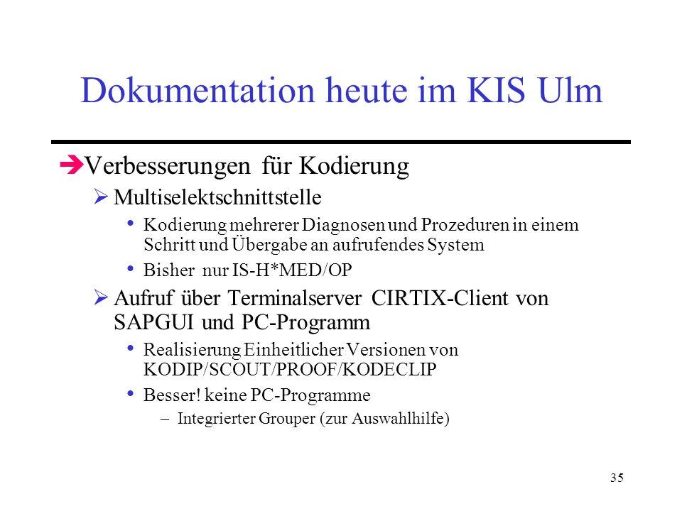 35 Dokumentation heute im KIS Ulm Verbesserungen für Kodierung Multiselektschnittstelle Kodierung mehrerer Diagnosen und Prozeduren in einem Schritt u