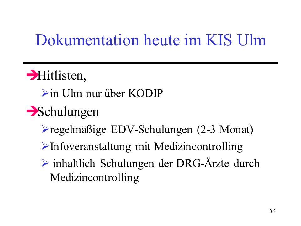 36 Dokumentation heute im KIS Ulm Hitlisten, in Ulm nur über KODIP Schulungen regelmäßige EDV-Schulungen (2-3 Monat) Infoveranstaltung mit Medizincont