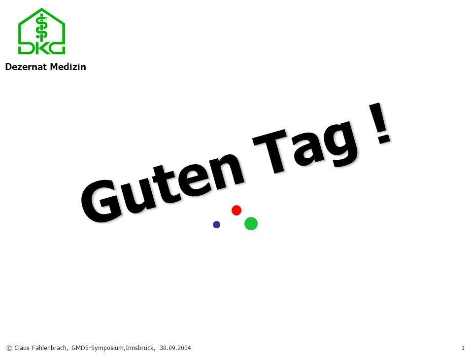 Dezernat Medizin © Claus Fahlenbrach, GMDS-Symposium,Innsbruck, 30.09.2004 1 Guten Tag !