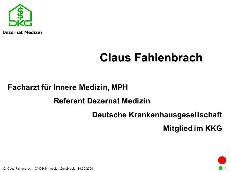 Dezernat Medizin © Claus Fahlenbrach, GMDS-Symposium,Innsbruck, 30.09.2004 2 Claus Fahlenbrach Facharzt für Innere Medizin, MPH Referent Dezernat Medi