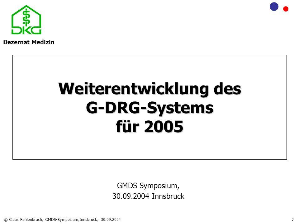 Dezernat Medizin © Claus Fahlenbrach, GMDS-Symposium,Innsbruck, 30.09.2004 14 Varianzreduktion (R 2 ) G-DRG 2004G-DRG 2005 Veränderung in % Alle Fälle0,60840,6388+5% Inlier0,76350,7796+2,10% Quelle: InEK 2004 Verhältnis zwischen Gesamtstreuung und Streuung zwischen den Gruppen