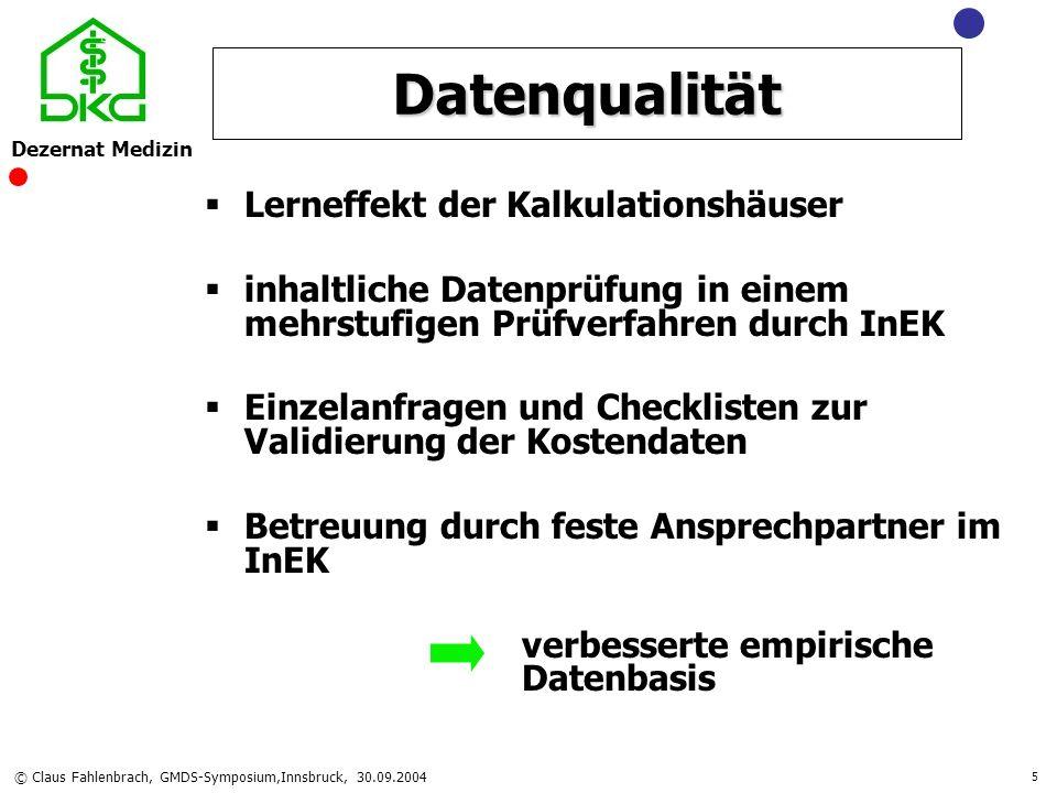 Dezernat Medizin © Claus Fahlenbrach, GMDS-Symposium,Innsbruck, 30.09.2004 16 Teilstationäre Leistungen 201.750 Fälle in der Kalkulation Weiterhin bei unzureichender Datenqualität keine Kalkulation möglich Vergütung außerhalb des Kataloges (§ 6 Abs.