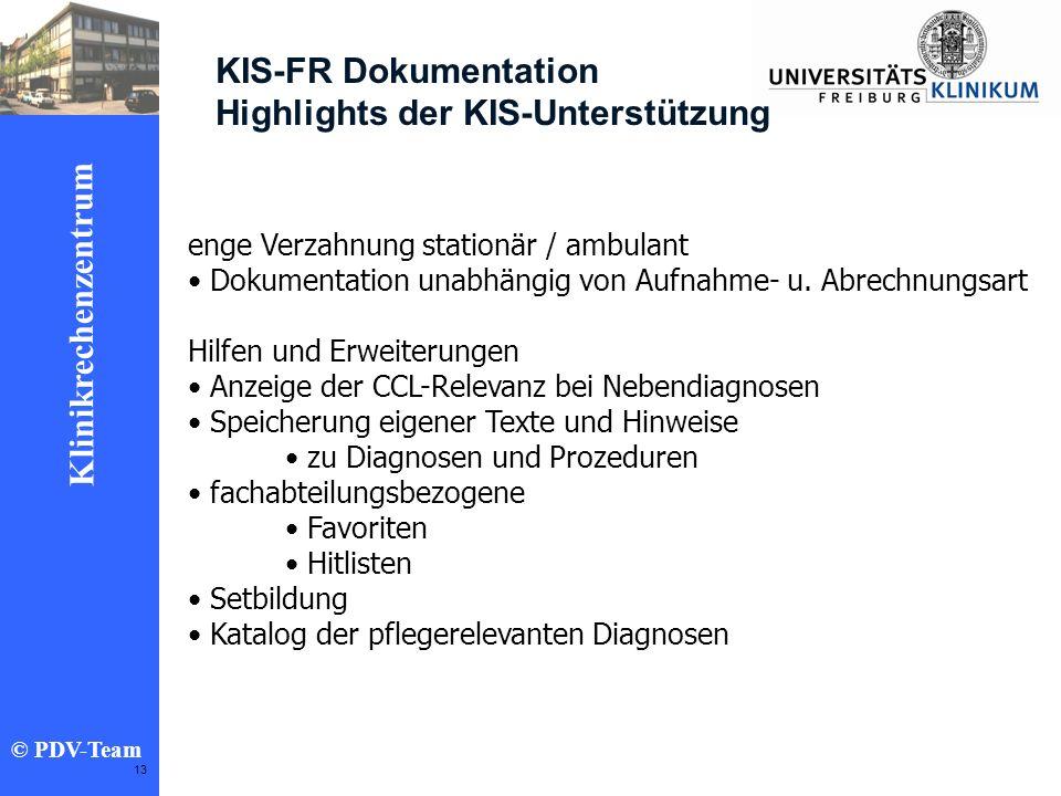 Ziele 2002 Klinikrechenzentrum © PDV-Team 13 KIS-FR Dokumentation Highlights der KIS-Unterstützung enge Verzahnung stationär / ambulant Dokumentation