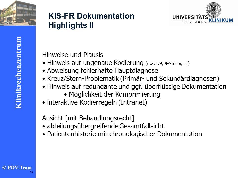 Ziele 2002 Klinikrechenzentrum © PDV-Team 14 KIS-FR Dokumentation Highlights II Hinweise und Plausis Hinweis auf ungenaue Kodierung (u.a.:.9, 4-Stelle