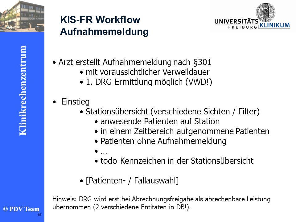 Ziele 2002 Klinikrechenzentrum © PDV-Team 16 KIS-FR Workflow Aufnahmemeldung Arzt erstellt Aufnahmemeldung nach §301 mit voraussichtlicher Verweildaue