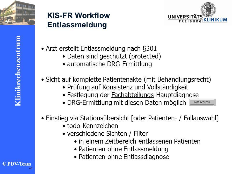 Ziele 2002 Klinikrechenzentrum © PDV-Team 45 KIS-FR Workflow Entlassmeldung Arzt erstellt Entlassmeldung nach §301 Daten sind geschützt (protected) au