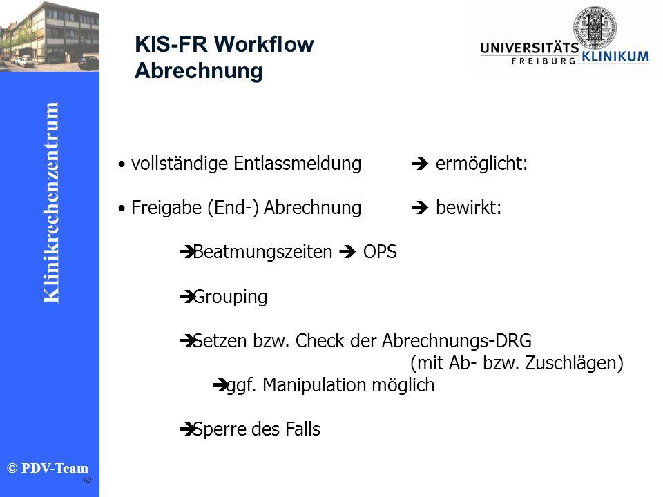 Ziele 2002 Klinikrechenzentrum © PDV-Team 52 KIS-FR Workflow Abrechnung vollständige Entlassmeldung ermöglicht: Freigabe (End-) Abrechnung bewirkt: Be
