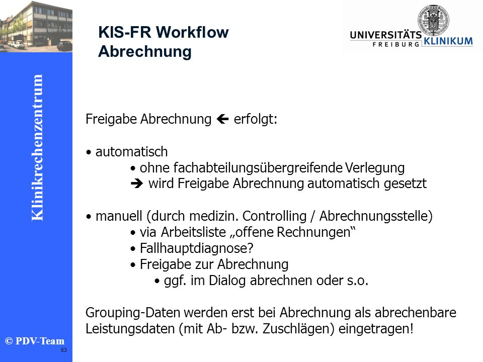 Ziele 2002 Klinikrechenzentrum © PDV-Team 53 KIS-FR Workflow Abrechnung Freigabe Abrechnung erfolgt: automatisch ohne fachabteilungsübergreifende Verl
