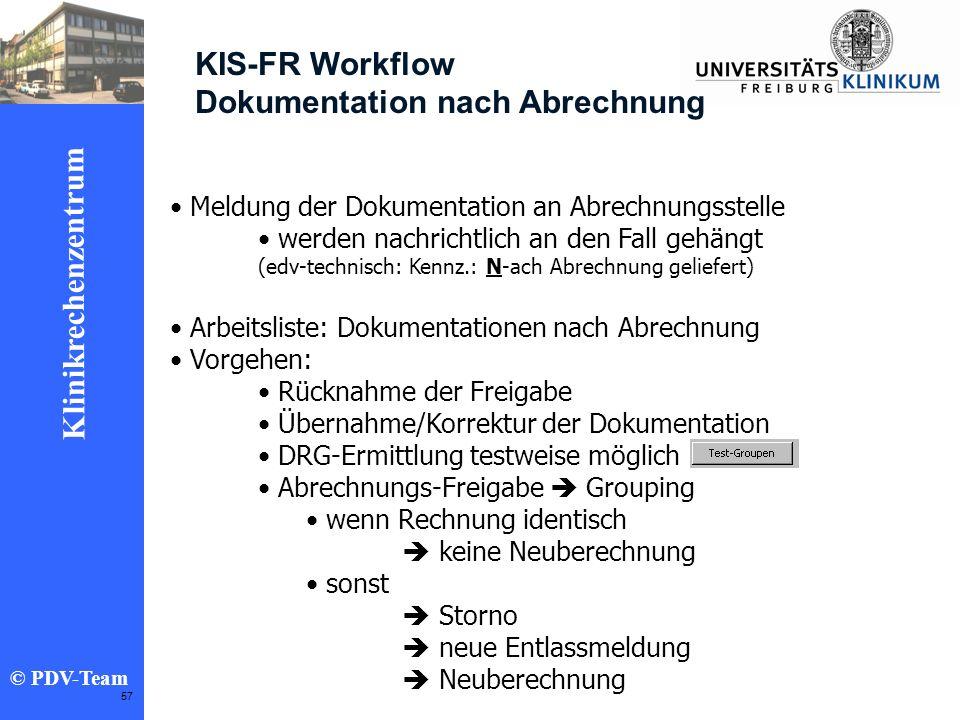 Ziele 2002 Klinikrechenzentrum © PDV-Team 57 KIS-FR Workflow Dokumentation nach Abrechnung Meldung der Dokumentation an Abrechnungsstelle werden nachr