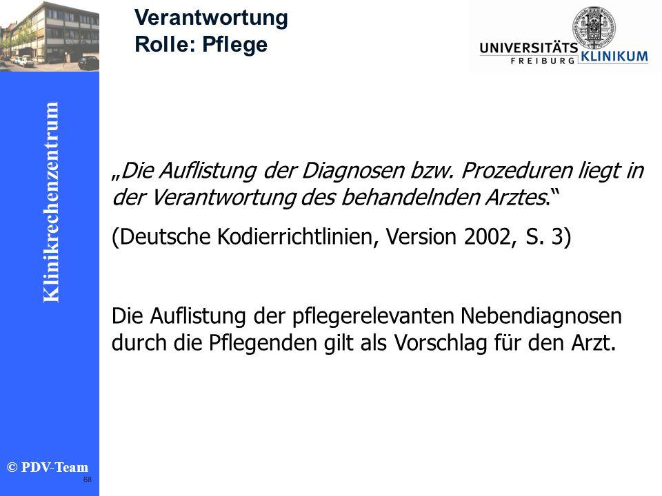 Ziele 2002 Klinikrechenzentrum © PDV-Team 68 Die Auflistung der Diagnosen bzw. Prozeduren liegt in der Verantwortung des behandelnden Arztes. (Deutsch