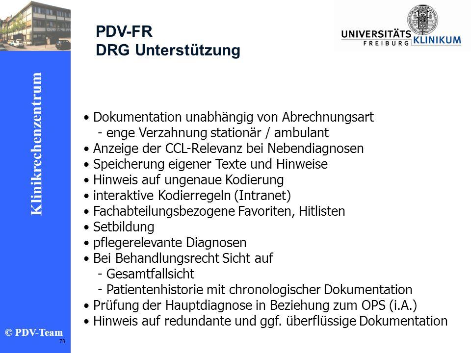 Ziele 2002 Klinikrechenzentrum © PDV-Team 78 PDV-FR DRG Unterstützung Dokumentation unabhängig von Abrechnungsart - enge Verzahnung stationär / ambula