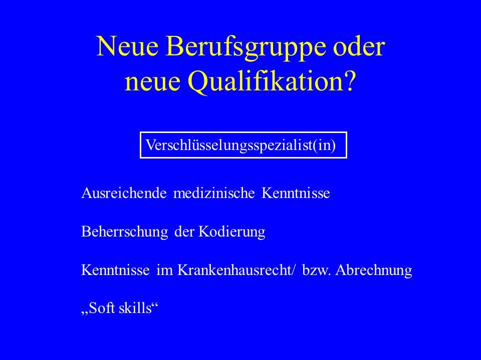 Neue Berufsgruppe oder neue Qualifikation? Verschlüsselungsspezialist(in) Ausreichende medizinische Kenntnisse Beherrschung der Kodierung Kenntnisse i