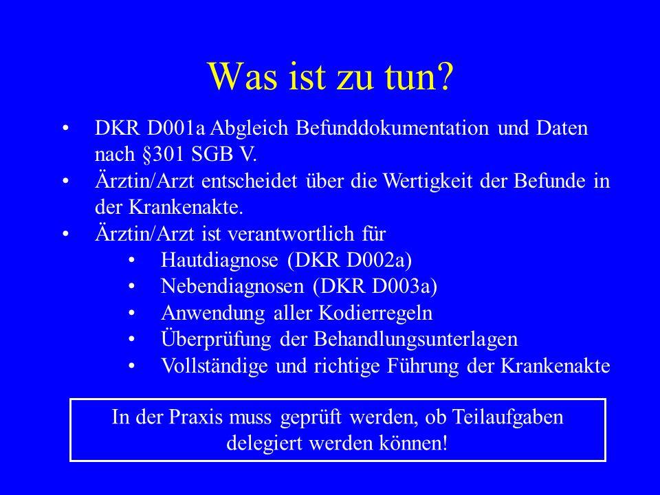 Was ist zu tun? DKR D001a Abgleich Befunddokumentation und Daten nach §301 SGB V. Ärztin/Arzt entscheidet über die Wertigkeit der Befunde in der Krank