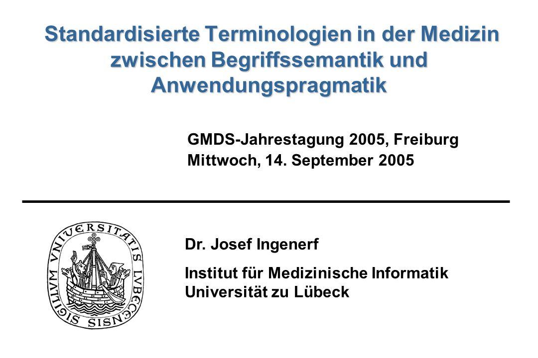 Dr. Josef Ingenerf Institut für Medizinische Informatik Universität zu Lübeck GMDS-Jahrestagung 2005, Freiburg Mittwoch, 14. September 2005 Standardis