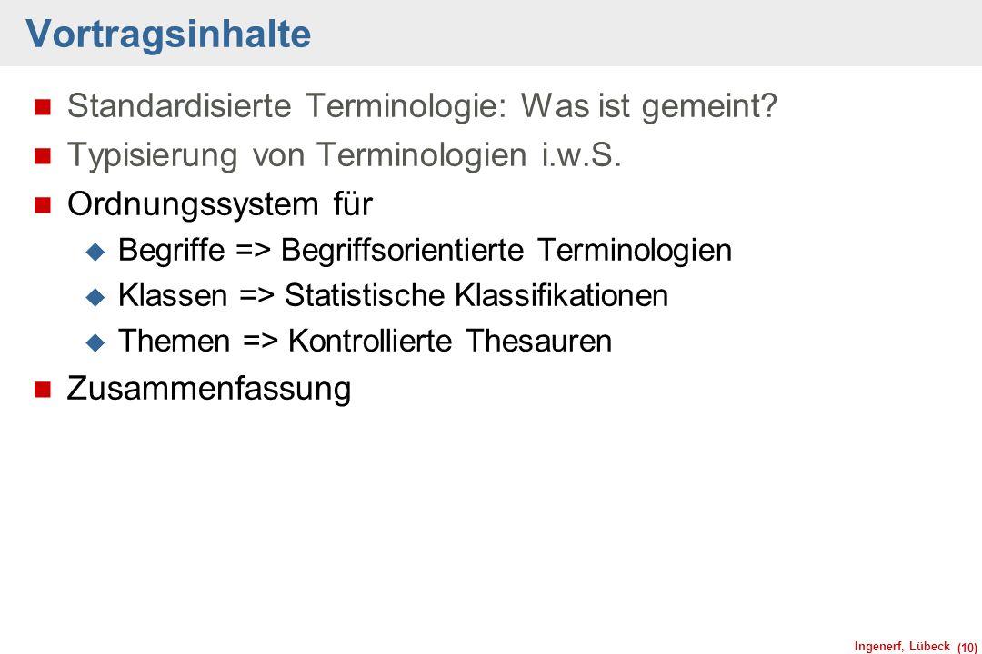 Ingenerf, Lübeck (10) Vortragsinhalte n Standardisierte Terminologie: Was ist gemeint? n Typisierung von Terminologien i.w.S. n Ordnungssystem für u B
