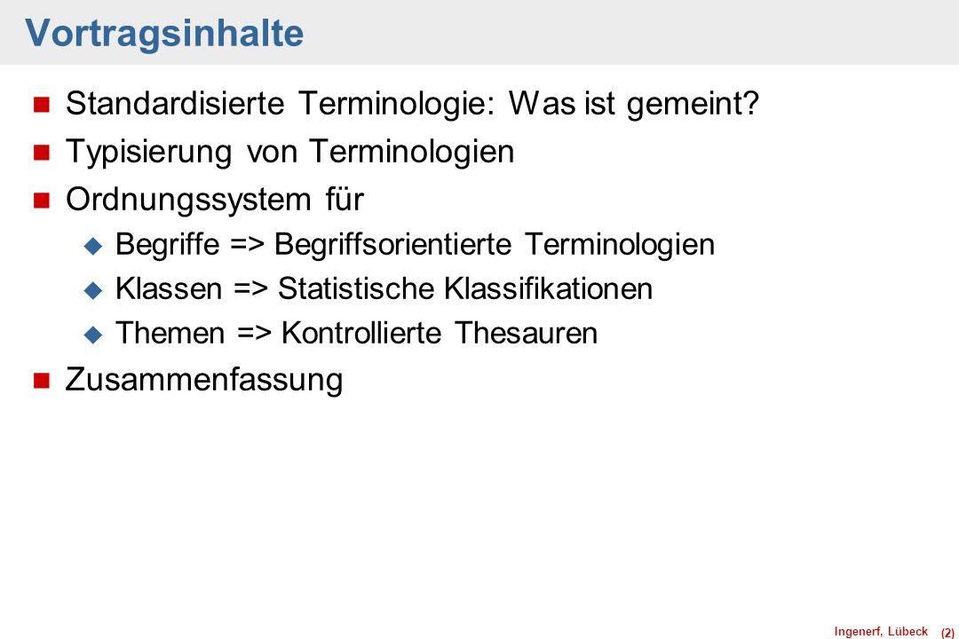 Ingenerf, Lübeck (2) Vortragsinhalte n Standardisierte Terminologie: Was ist gemeint? n Typisierung von Terminologien n Ordnungssystem für u Begriffe