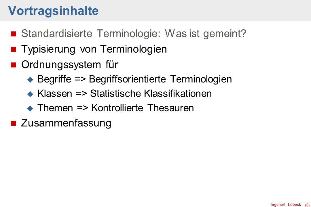 Ingenerf, Lübeck (17) ICD-Klassifikation: Systematik Statistische Klassifikation versus Formales Begriffssystem Ingenerf, J, Giere, W (1998).