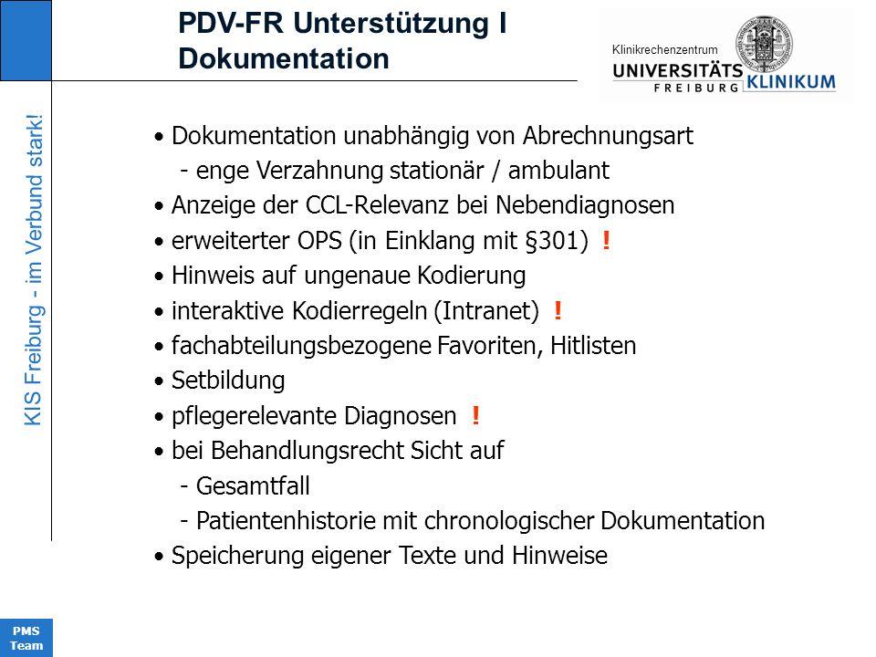 KIS Freiburg - im Verbund stark! PMS Team KIinikrechenzentrum PDV-FR Unterstützung I Dokumentation Dokumentation unabhängig von Abrechnungsart - enge