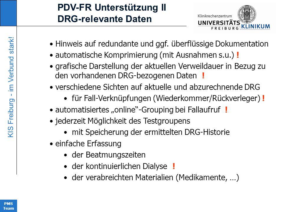 KIS Freiburg - im Verbund stark! PMS Team KIinikrechenzentrum PDV-FR Unterstützung II DRG-relevante Daten Hinweis auf redundante und ggf. überflüssige