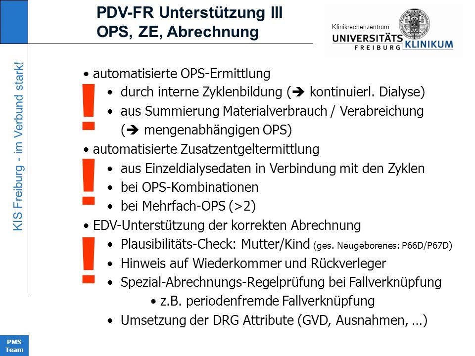 KIS Freiburg - im Verbund stark! PMS Team KIinikrechenzentrum PDV-FR Unterstützung III OPS, ZE, Abrechnung automatisierte OPS-Ermittlung durch interne
