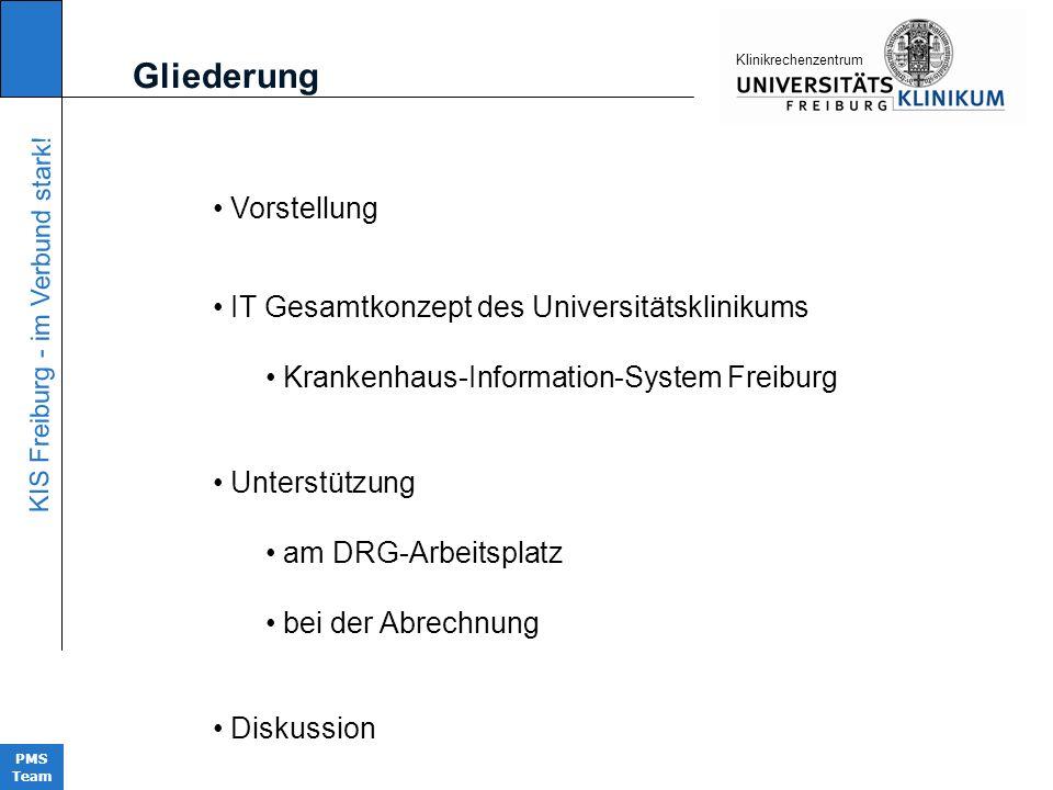 KIS Freiburg - im Verbund stark! PMS Team KIinikrechenzentrum Gliederung Vorstellung IT Gesamtkonzept des Universitätsklinikums Krankenhaus-Informatio