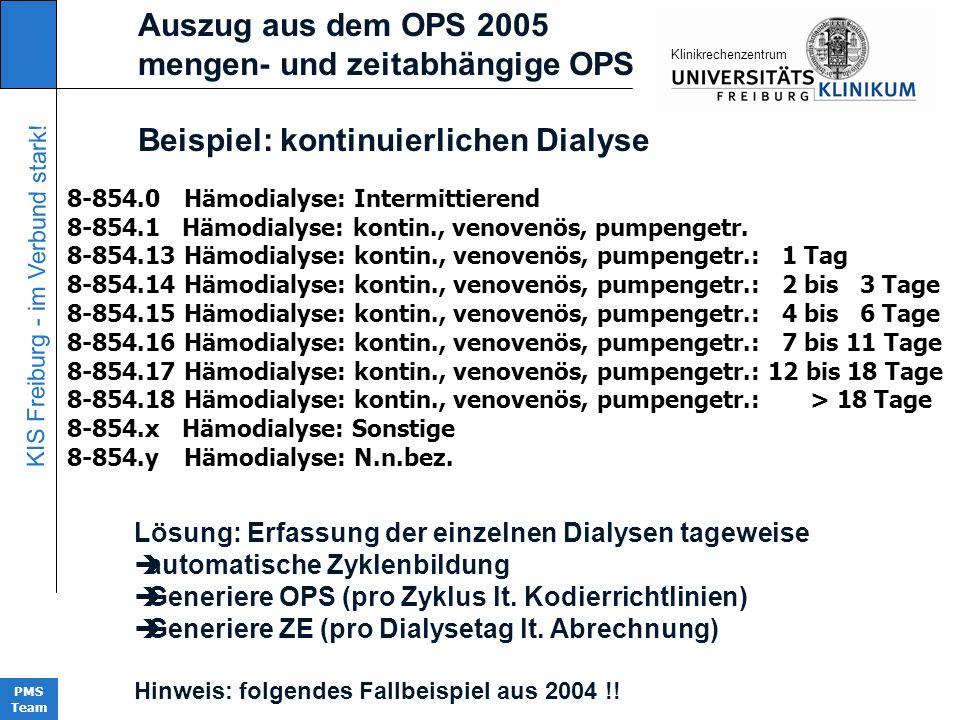 KIS Freiburg - im Verbund stark! PMS Team KIinikrechenzentrum 8-854.0 Hämodialyse: Intermittierend 8-854.1 Hämodialyse: kontin., venovenös, pumpengetr