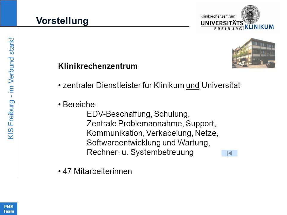 KIS Freiburg - im Verbund stark! PMS Team KIinikrechenzentrum Klinikrechenzentrum zentraler Dienstleister für Klinikum und Universität Bereiche: EDV-B