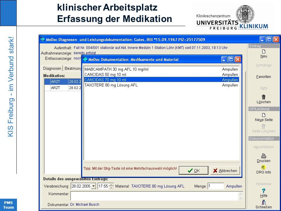 KIS Freiburg - im Verbund stark! PMS Team KIinikrechenzentrum klinischer Arbeitsplatz Erfassung der Medikation