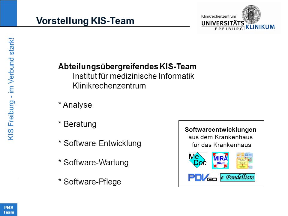 KIS Freiburg - im Verbund stark! PMS Team KIinikrechenzentrum Abteilungsübergreifendes KIS-Team Institut für medizinische Informatik Klinikrechenzentr