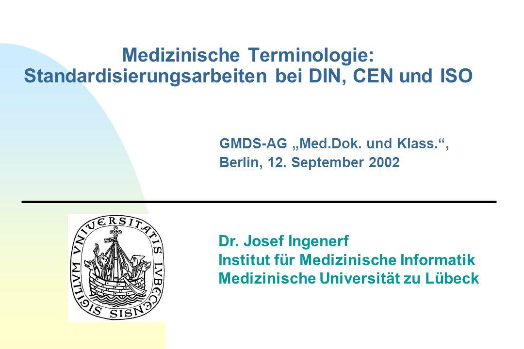 Dr. Josef Ingenerf Institut für Medizinische Informatik Medizinische Universität zu Lübeck GMDS-AG Med.Dok. und Klass., Berlin, 12. September 2002 Med