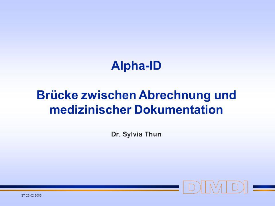 ST 26.02.2005 Alpha-ID Brücke zwischen Abrechnung und medizinischer Dokumentation Dr. Sylvia Thun