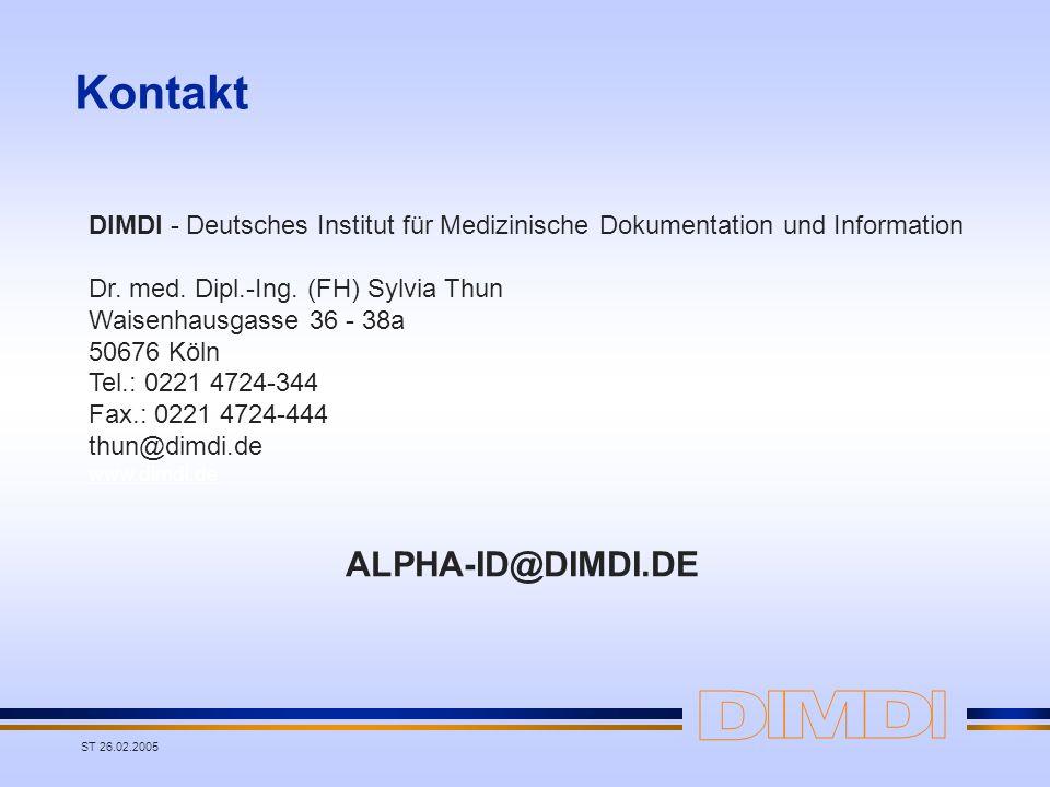 ST 26.02.2005 Kontakt ALPHA-ID@DIMDI.DE DIMDI - Deutsches Institut für Medizinische Dokumentation und Information Dr. med. Dipl.-Ing. (FH) Sylvia Thun