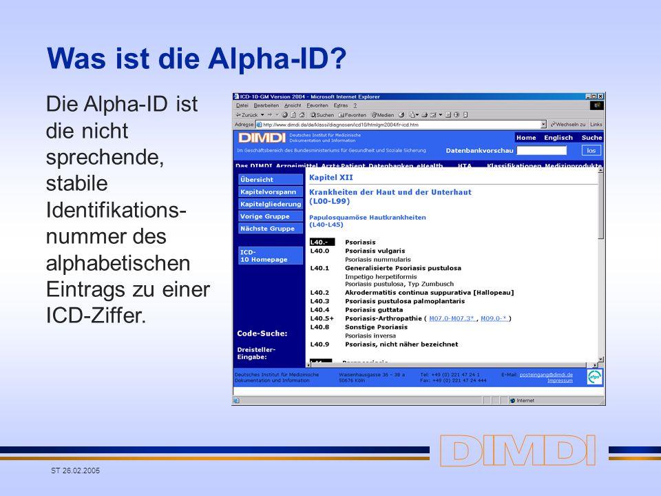 ST 26.02.2005 Was ist die Alpha-ID? Die Alpha-ID ist die nicht sprechende, stabile Identifikations- nummer des alphabetischen Eintrags zu einer ICD-Zi