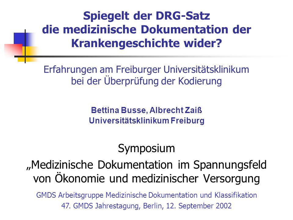Spiegelt der DRG-Satz die medizinische Dokumentation der Krankengeschichte wider? Erfahrungen am Freiburger Universitätsklinikum bei der Überprüfung d