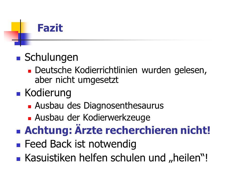 Fazit Schulungen Deutsche Kodierrichtlinien wurden gelesen, aber nicht umgesetzt Kodierung Ausbau des Diagnosenthesaurus Ausbau der Kodierwerkzeuge Ac