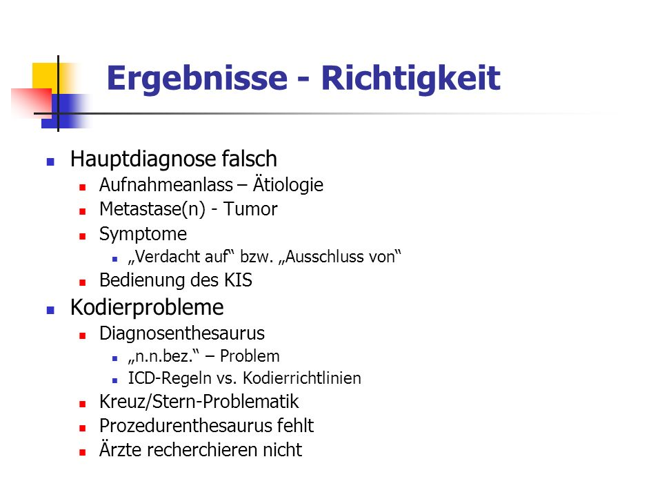 Ergebnisse - Richtigkeit Hauptdiagnose falsch Aufnahmeanlass – Ätiologie Metastase(n) - Tumor Symptome Verdacht auf bzw. Ausschluss von Bedienung des