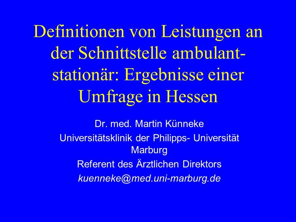 Definitionen von Leistungen an der Schnittstelle ambulant- stationär: Ergebnisse einer Umfrage in Hessen Dr. med. Martin Künneke Universitätsklinik de