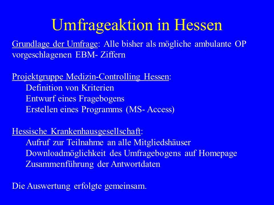 Umfrageaktion in Hessen Grundlage der Umfrage: Alle bisher als mögliche ambulante OP vorgeschlagenen EBM- Ziffern Projektgruppe Medizin-Controlling He