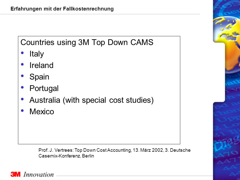 Erfahrungen mit der Fallkostenrechnung Countries using 3M Top Down CAMS Italy Ireland Spain Portugal Australia (with special cost studies) Mexico Prof